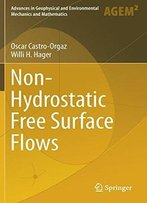 Non-Hydrostatic Free Surface Flows (Advances In Geophysical And Environmental Mechanics And Mathematics)