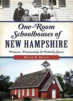 One-Room Schoolhouses Of New Hampshire:: Primers, Penmanship & Potbelly Stoves