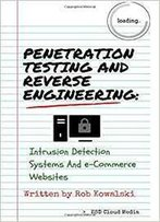 Penetration Testing And Reverse Engineering: Intrusion Detection Systems And E-Commerce Websites