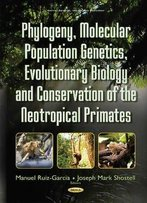 Phylogeny, Molecular Population Genetics, Evolutionary Biology And Conservation Of The Neotropical Primates
