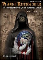 Planet Rothschild: The Forbidden History Of The New World Order (Ww2 - 2015): Volume 2