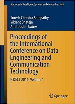 Proceedings Of The International Conference On Data Engineering And Communication Technology: Icdect 2016, Volume 1