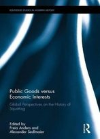Public Goods Versus Economic Interests: Global Perspectives On The History Of Squatting