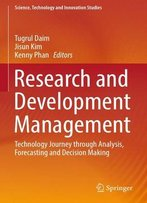 Research And Development Management: Technology Journey Through Analysis, Forecasting And Decision Making