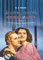 Shakespeare's Cinema Of Love : A Study In Genre And Influence