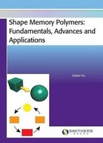 Shape Memory Polymers: Fundamentals, Advances And Applications