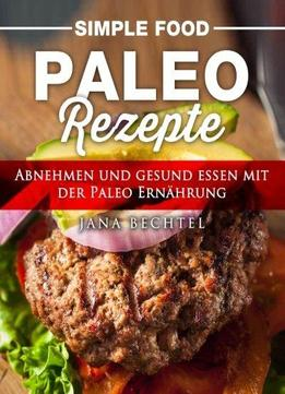 simple food paleo rezepte abnehmen und gesund essen mit der paleo ern hrung download. Black Bedroom Furniture Sets. Home Design Ideas
