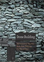 Stone Building: How To Make New England Style Walls And Other Structures The Old Way