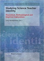 Studying Science Teacher Identity: Theoretical, Methodological And Empirical Explorations