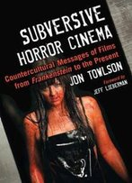 Subversive Horror Cinema : Countercultural Messages Of Films From Frankenstein To The Present