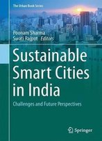 Sustainable Smart Cities In India: Challenges And Future Perspectives (The Urban Book Series)
