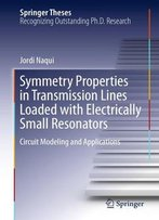 Symmetry Properties In Transmission Lines Loaded With Electrically Small Resonators: Circuit Modeling And Applications