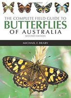 The Complete Field Guide To The Butterflies Of Australia, Second Edition