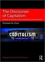 The Discourses Of Capitalism: Everyday Economists And The Production Of Common Sense