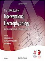 The Ehra Book Of Interventional Electrophysiology: Case-Based Learning With Multiple Choice Questions