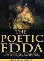 The Poetic Edda: Translated From The Icelandic With An Introduction And Notes (In Two Volumes)