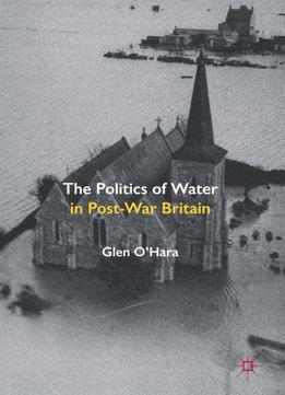 The Politics Of Water In Post-war Britain