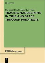 Tracing Manuscripts In Time And Space Through Paratexts: Perspectives From Paratexts (Studies In Manuscript Cultures)