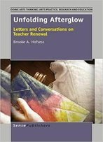 Unfolding Afterglow: Letters And Conversations On Teacher Renewal