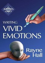Writing Vivid Emotions: Professional Techniques For Fiction Authors (Writer's Craft) (Volume 22)