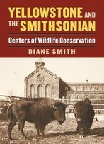 Yellowstone And The Smithsonian: Centers Of Wildlife Conservation