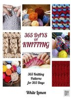 365 Days Of Knitting: 365 Knitting Patterns For 365 Days