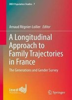 A Longitudinal Approach To Family Trajectories In France: The Generations And Gender Survey (Ined Population Studies)