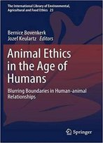 Animal Ethics In The Age Of Humans: Blurring Boundaries In Human-Animal Relationships