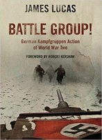 Battle Group: German Kamfgruppen Action In World War Two