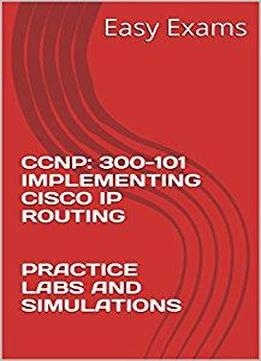 Ccnp: 300-101 Implementing Cisco Ip Routing Practice Labs