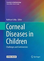 Corneal Diseases In Children: Challenges And Controversies