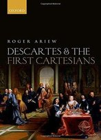 Descartes And The First Cartesians