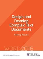 Design And Develop Complex Text Documents: Getting Results: Word 2016