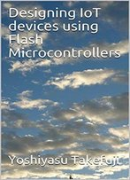 Designing Iot Devices Using Flash Microcontrollers