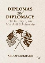 Diplomas And Diplomacy: The History Of The Marshall Scholarship