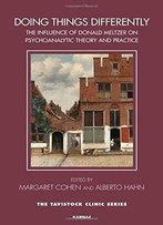 Doing Things Differently: The Influence Of Donald Meltzer On Psychoanalytical Theory And Practice