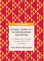 Ethnic Conflict In Developing Societies: Trinidad And Tobago, Guyana, Fiji, And Suriname