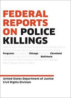 Federal Reports On Police Killings: Ferguson, Cleveland, Baltimore, And Chicago