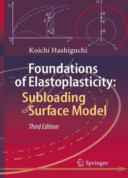 Foundations Of Elastoplasticity Subloading Surface Model Third Edition Download