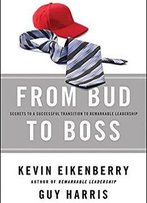 From Bud To Boss: Secrets To A Successful Transition To Remarkable Leadership [Audiobook]