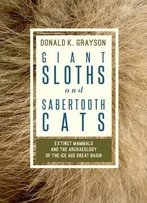 Giant Sloths And Sabertooth Cats: Archaeology Of The Ice Age Great Basin