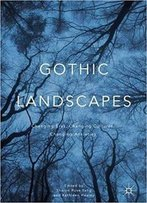 Gothic Landscapes: Changing Eras, Changing Cultures, Changing Anxieties