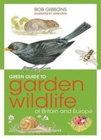 Green Guide To Garden Wildlife Of Britain And Europe