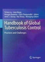 Handbook Of Global Tuberculosis Control: Practices And Challenges