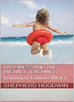 Happiness And The Michael Teachings: Learning To Embrace What Is