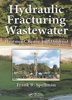 Hydraulic Fracturing Wastewater: Treatment, Reuse, And Disposal