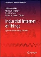 Industrial Internet Of Things: Cybermanufacturing Systems