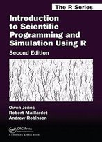 Introduction To Scientific Programming And Simulation Using R, Second Edition