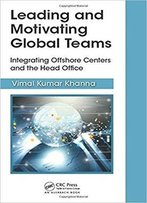 Leading And Motivating Global Teams: Integrating Offshore Centers And The Head Office