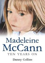 Madeleine Mccann - Ten Years On